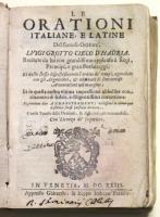 Le Orationi Italiane e latine  del famoso oratore Luigi Grotto cieco d'Hadria recitate da lui con grandissimo applauso à regi, principi, e gran personaggi..