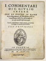 I Commentari di Giulio Cesare, con le figure in rame de gli alloggiamenti, de fatti d'arme, delle circonvallationi delle città, & di molte altre cose notabili descritte in essi fatte da Andrea Palladio…
